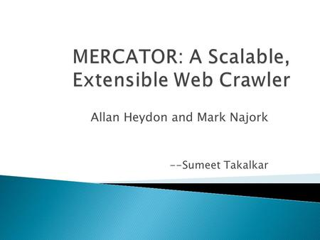 Allan Heydon and Mark Najork --Sumeet Takalkar. Inspiration of Mercator What is a Mercator Crawling Algorithm and its Functional Components Architecture.