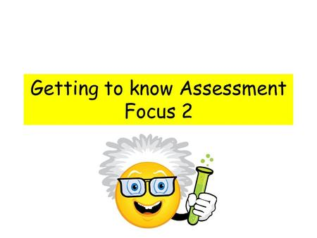 Getting to know Assessment Focus 2. Understanding the applications and implications of science This theme is about assessing children's understanding.