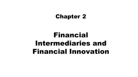 Financial Intermediaries and Financial Innovation Chapter 2.