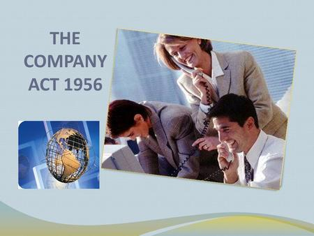 THE COMPANY ACT 1956. Propaganda of Presentation COMPANY COMPANY ACT 1956 OBJECTIVES OF COMPANY ACT 1956. ADVANTAGES A COMPANY HAVE THROUGH INCORPORATION.