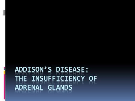 Introduction Addison's Disease is a rare and chronic disease that is characterized by adrenal insufficiency There is a decrease in hormones in the adrenal.
