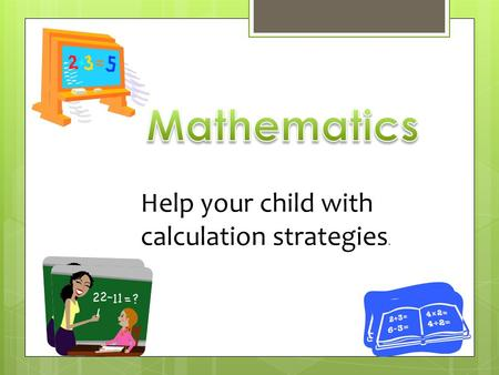 "Help your child with calculation strategies.. This is the way we do it! ""They didn't do it like that in my day!"""