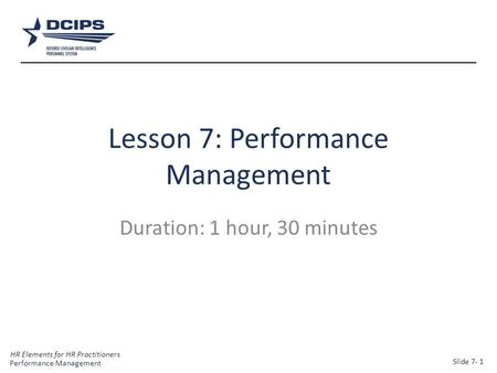 HR Elements for HR Practitioners 1 Lesson 7: Performance Management Duration: 1 hour, 30 minutes Performance Management Slide 7- 1.