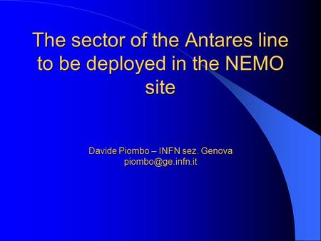 The sector of the Antares line to be deployed in the NEMO site Davide Piombo – INFN sez. Genova