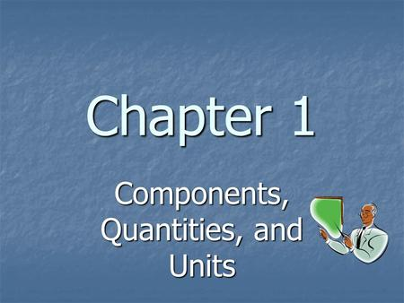Chapter 1 Components, Quantities, and Units. Objectives Recognize components and measuring instruments, Recognize components and measuring instruments,
