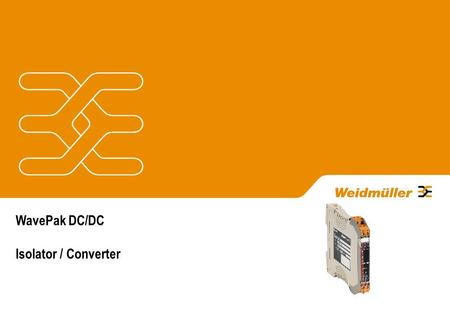 "WavePak DC/DC Isolator / Converter. Essential facts Scalable I/O ranges ""Lite"" version of Wave PRO DC/DC Selectable Active or Passive input 24Vdc to power."