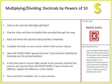 1.Click on the web site  2.Play the video and listen to helpful hints provided through the song. 3.Read and review the decimal tasks.