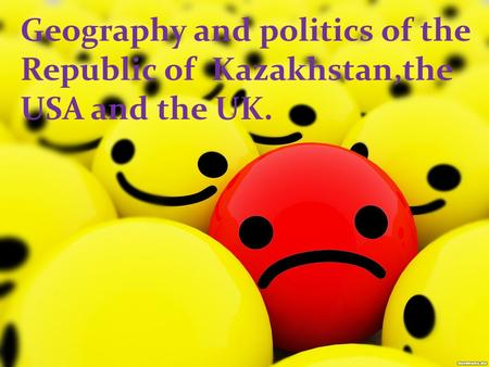 Geography and politics of the Republic of Kazakhstan,the USA and the UK.
