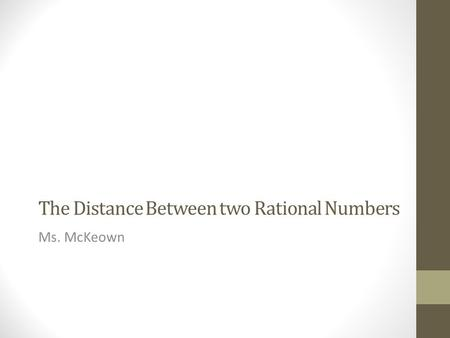 The Distance Between two Rational Numbers Ms. McKeown.