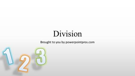 Division Brought to you by powerpointpros.com. Lesson Menu Click on the links below to start with a specific topic. What is Division? Using Division Practice.