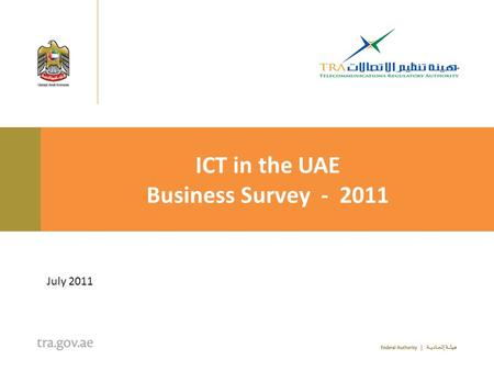 ICT in the UAE Business Survey - 2011 July 2011. 2 Background3 Methodology4 Introduction and Main Results 6 Fixed Line Telephony 12 Mobile Telephony 16.