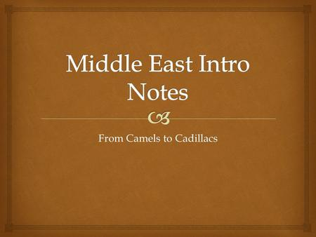 From Camels to Cadillacs.   The Middle East is on the continents of Africa and Asia.  North Africa has five countries: Morocco, Algeria, Tunisia, Libya,