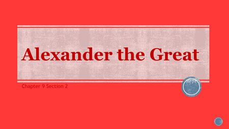 Alexander the Great Chapter 9 Section 2.  Essential Question (EQ): How do you handle conflict?  Objective (OBJ): I will be able to understand how cultures.