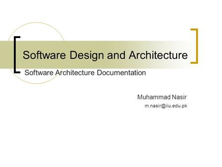 Software Design and Architecture Muhammad Nasir Software Architecture Documentation