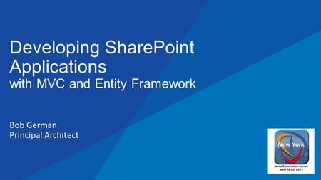 Bob German Principal Architect Developing SharePoint Applications with MVC and Entity Framework.