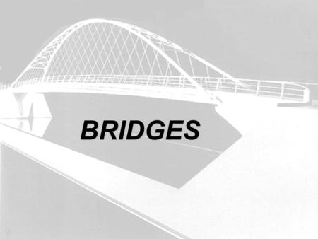 BRIDGES. History of Bridge Development How Bridges Work Basic Concepts Types of Bridges Concepts Associated with Bridge Engineering Truss Analysis Tips.