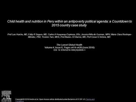 Child health and nutrition in Peru within an antipoverty political agenda: a Countdown to 2015 country case study Prof Luis Huicho, MD, Eddy R Segura,
