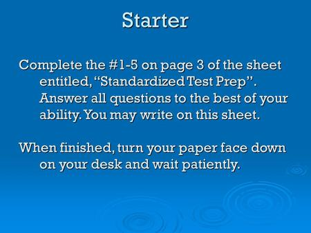 "Complete the #1-5 on page 3 of the sheet entitled, ""Standardized Test Prep"". Answer all questions to the best of your ability. You may write on this sheet."