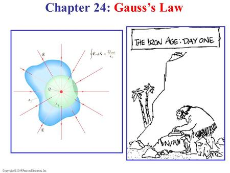 Copyright © 2009 Pearson Education, Inc. Chapter 24: Gauss's Law.