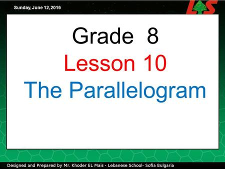 Grade 8 Lesson 10 The Parallelogram Sunday, June 12, 2016.