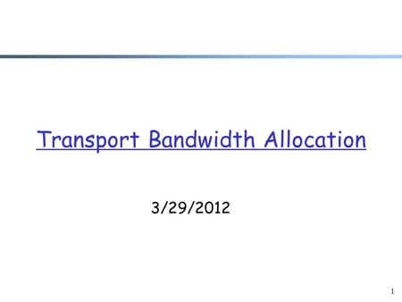 1 Transport Bandwidth Allocation 3/29/2012. Admin. r Exam 1 m Max: 65 m Avg: 52 r Any questions on programming assignment 2 2.