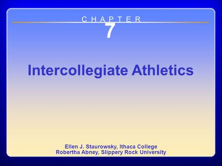Chapter 7 7 Intercollegiate Athletics Ellen J. Staurowsky, Ithaca College Robertha Abney, Slippery Rock University C H A P T E R.