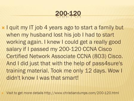  I quit my IT job 4 years ago to start a family but when my husband lost his job I had to start working again. I knew I could get a really good salary.