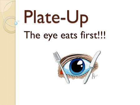 Plate-Up The eye eats first!!!.