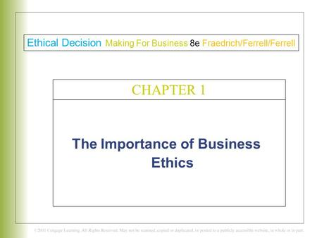 The Importance of Business Ethics C H A P T E R 1 Ethical Decision Making For Business 8e Fraedrich/Ferrell/Ferrell CHAPTER 1.