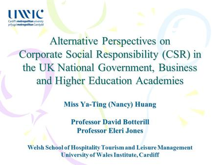 Alternative Perspectives on Corporate Social Responsibility (CSR) in the UK National Government, Business and Higher Education Academies Miss Ya-Ting (Nancy)