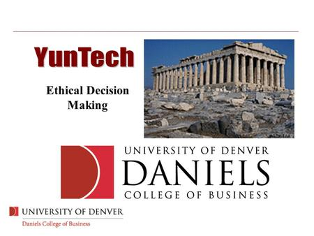 Ethical Decision Making. Daniels College Mission.