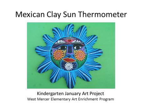 Mexican Clay Sun Thermometer Kindergarten January Art Project West Mercer Elementary Art Enrichment Program.