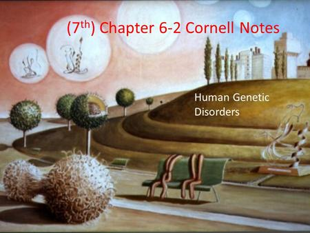 (7 th ) Chapter 6-2 Cornell Notes Human Genetic Disorders.