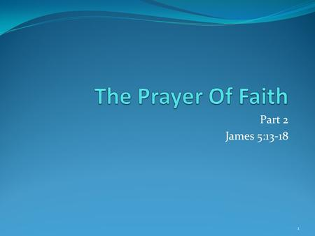 8/16/2015 am The Prayer Of Faith Part 2 James 5:13-18 Micky Galloway.