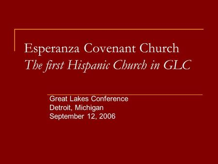 Esperanza Covenant Church The first Hispanic Church in GLC Great Lakes Conference Detroit, Michigan September 12, 2006.