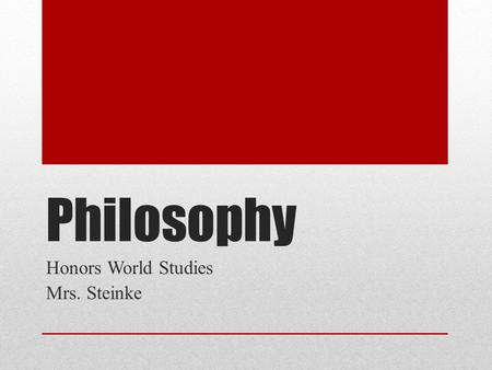 Philosophy Honors World Studies Mrs. Steinke. Philosophy There are some major players in the ancient game of philosophy.