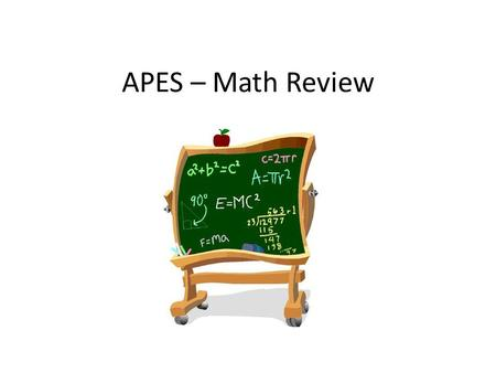 APES – Math Review. Objectives: APES math expectations decimals averages percentages metric conversion scientific notation dimensional analysis.