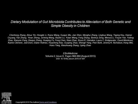 Dietary Modulation of Gut Microbiota Contributes to Alleviation of Both Genetic and Simple Obesity in Children Chenhong Zhang, Aihua Yin, Hongde Li, Ruirui.