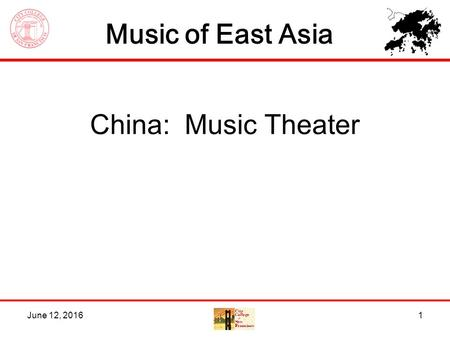 Music of East Asia June 12, 20161 China: Music Theater.