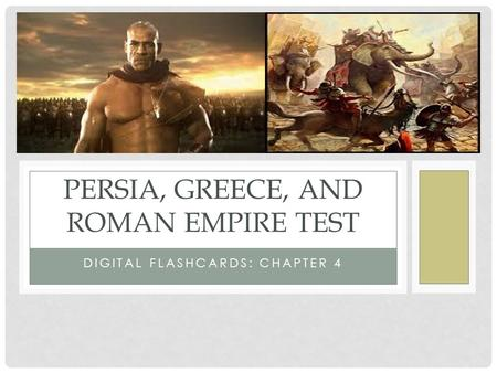DIGITAL FLASHCARDS: CHAPTER 4 PERSIA, GREECE, AND ROMAN EMPIRE TEST.