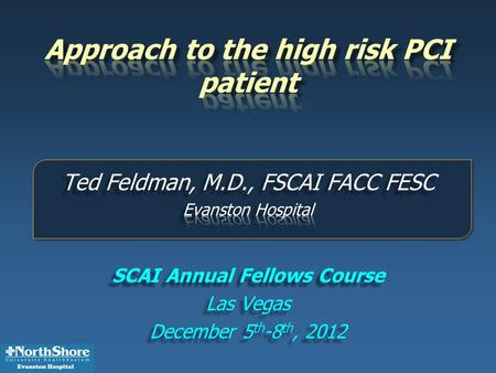 Ted Feldman MD, FACC, FESC, FSCAI Disclosure Information The following relationships exist: Grant support: Abbott, BSC, Edwards, St Jude, WL Gore Consultant: