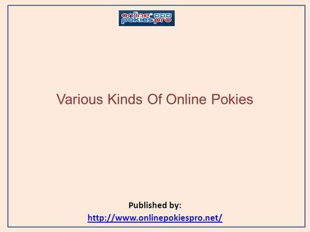 Various Kinds Of Online Pokies Published by: