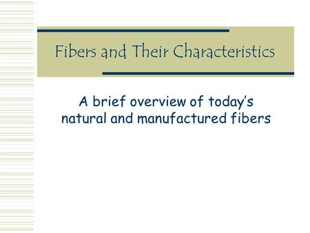 Fibers and Their Characteristics A brief overview of today's natural and manufactured fibers.
