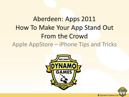 Aberdeen: Apps 2011 How To Make Your App Stand Out From the Crowd Apple AppStore – iPhone Tips and Tricks.