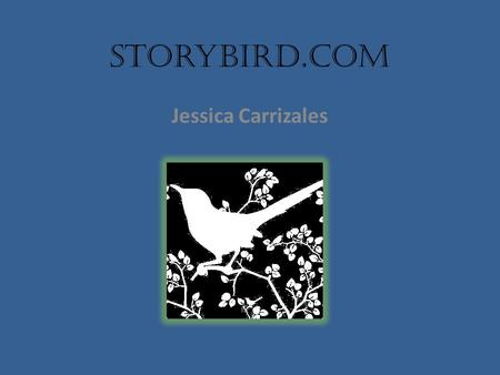 Storybird.com Jessica Carrizales. Get inspired by art. Select from the story art already provided. Take the challenge. Write a story about the month's.