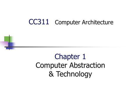 CC311 Computer Architecture Chapter 1 Computer Abstraction & Technology.