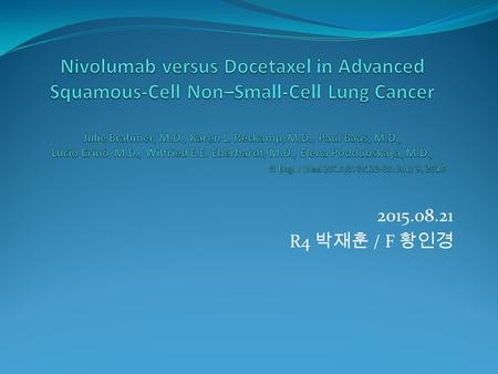 2015.08.21 R4 박재훈 / F 황인경. Introduction Squamous-cell carcinoma about 30% of NSCLC Treatment for advanced squamous-cell NSCLC docetaxel for secondline.