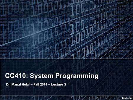 CC410: System Programming Dr. Manal Helal – Fall 2014 – Lecture 3.