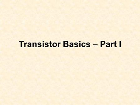 Transistor Basics – Part I. The Diode The semi-conductor phenomena Diode performance with AC and DC currents Diode types –General purpose –LED –Zenier.