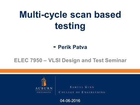 04-06-2016 ELEC 7950 – VLSI Design and Test Seminar Multi-cycle scan based testing - Perik Patva.